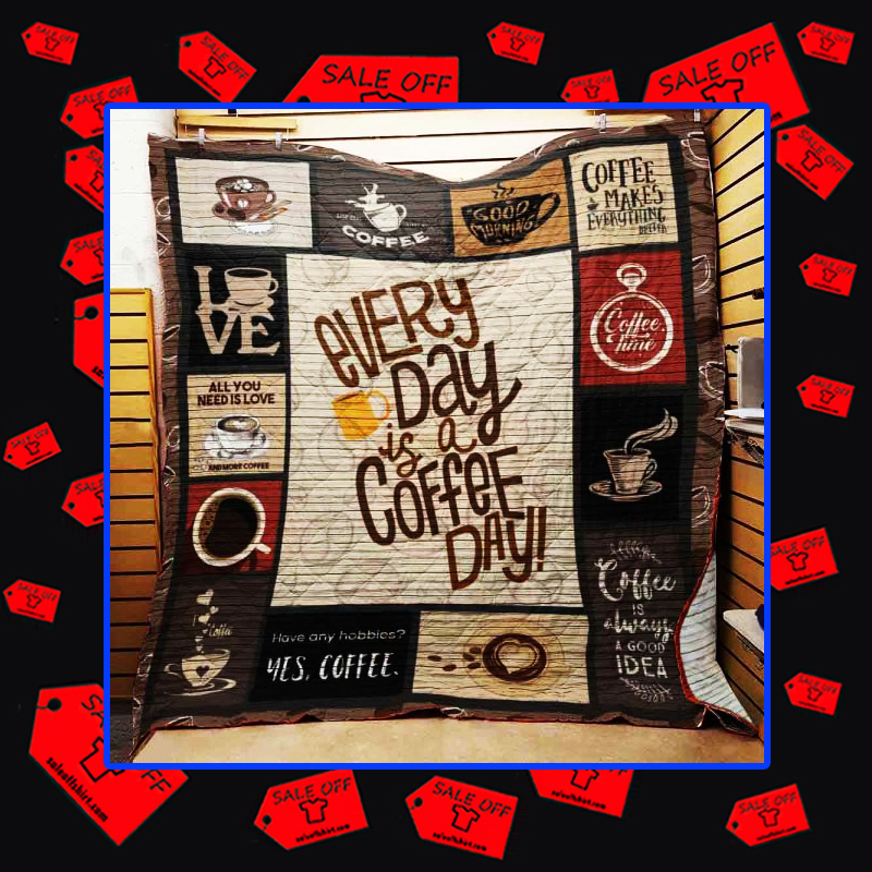 Every day is a coffee day quilt blanket - king 91x102 inches