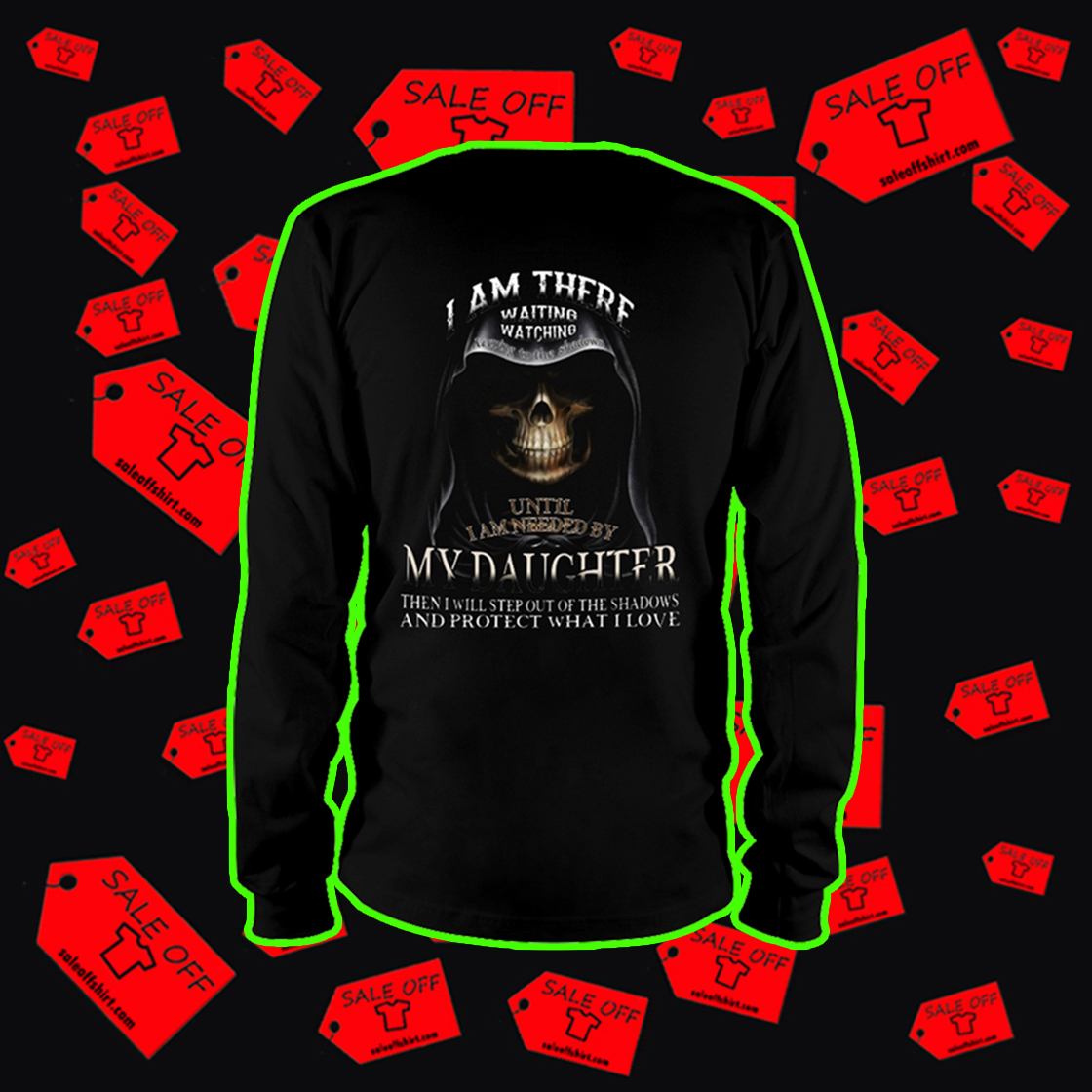 I am there waiting watching keeping to the shadows until I'm needed by my daughter long sleeve tee