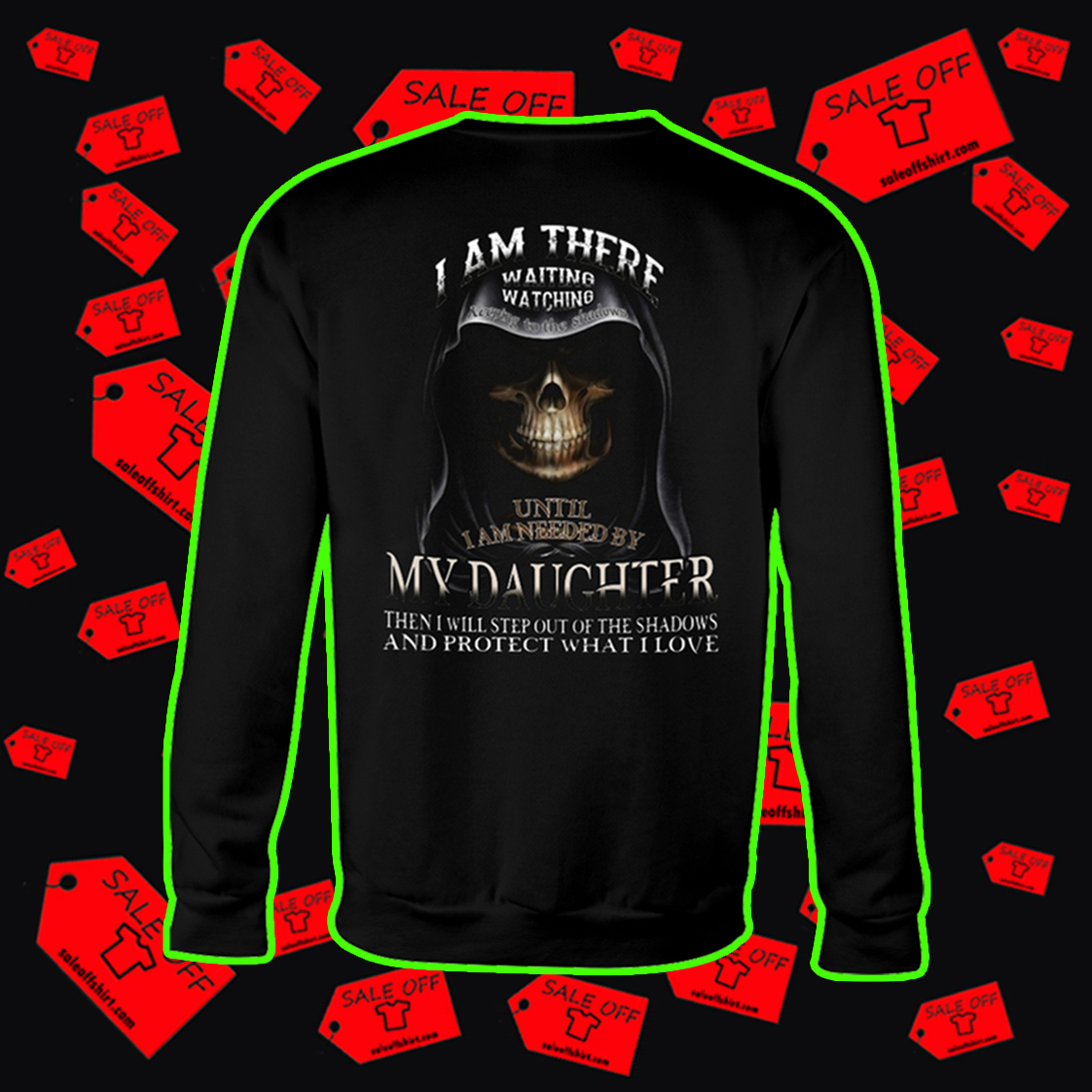 I am there waiting watching keeping to the shadows until I'm needed by my daughter sweatshirt