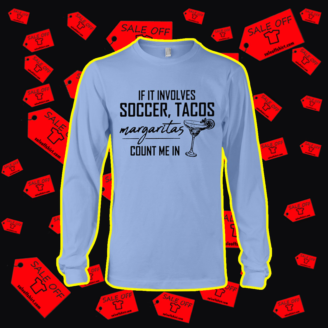If it involves soccer tacos margaritas count me in long sleeve tee