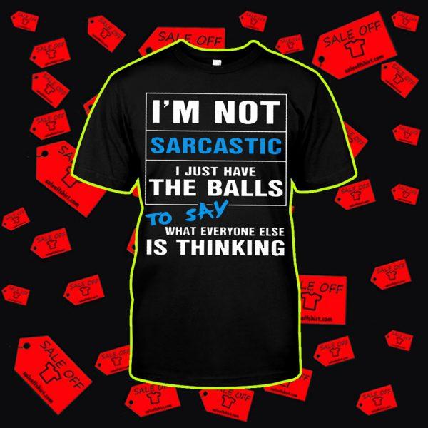 I'm not sarcastic I just have the balls shirt