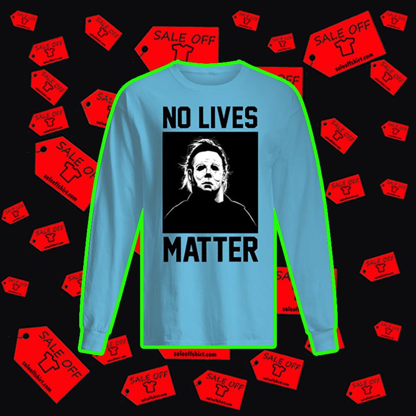 Michael Myers No Lives Matter long sleeved t-shirt
