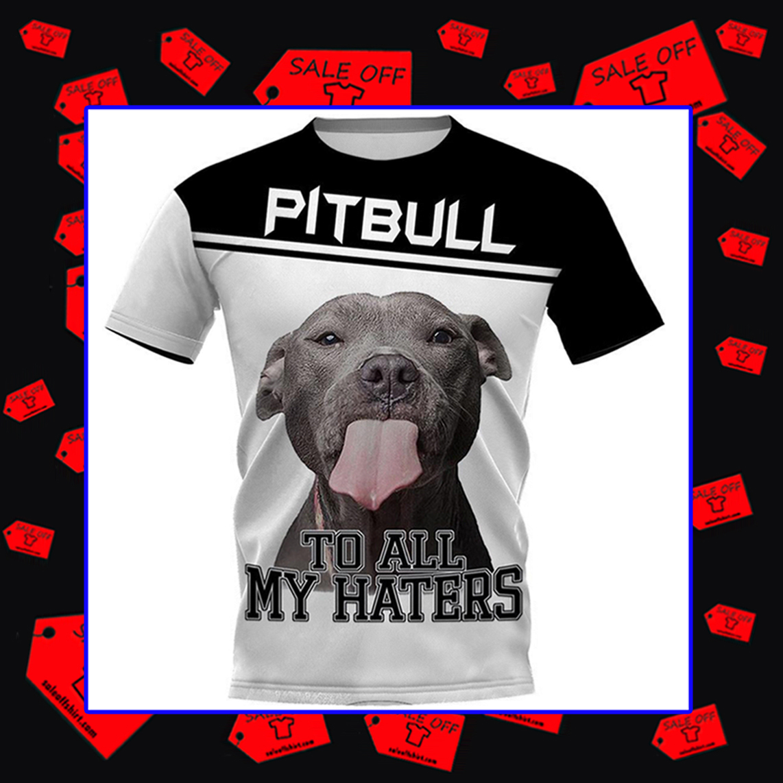 Pitbull To All My Haters shirt 3d