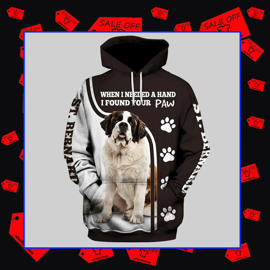 ST. Bernard When I Needed A Hand I Found Your Paw Hoodie 3D and T-shirt 3D - Hoodie 3D