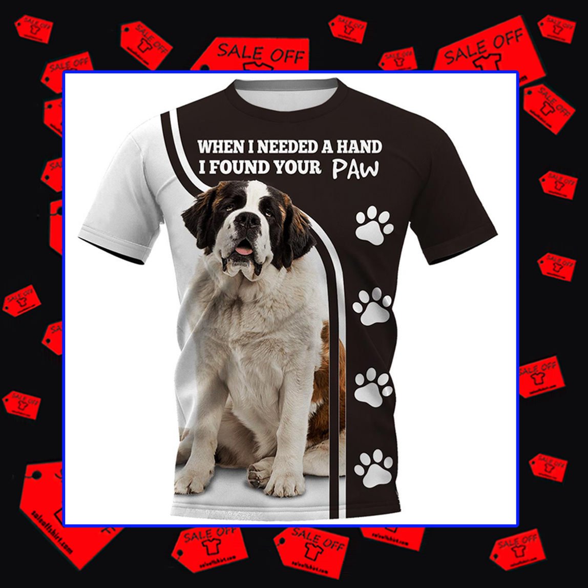 ST. Bernard When I Needed A Hand I Found Your Paw Hoodie 3D and T-shirt 3D - T-shirt 3D