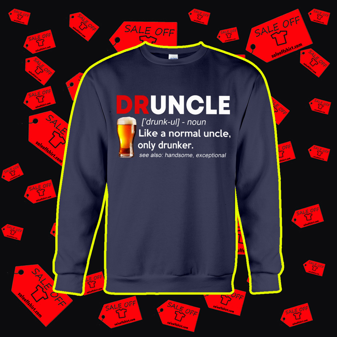 Beer Druncle Like A Normal Uncle Only Drunker sweatshirt