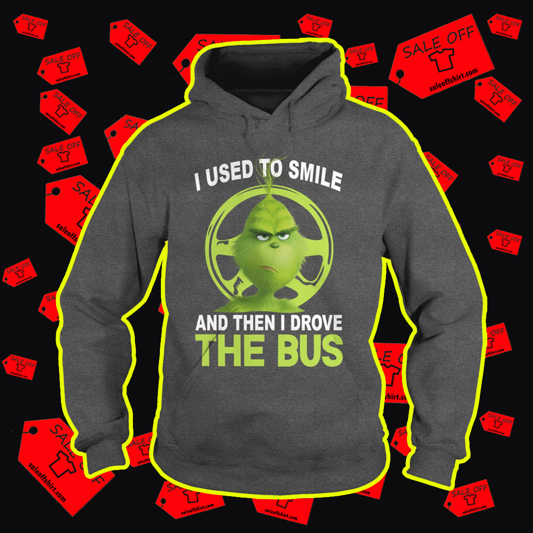 Grinch I used to smile and then I drove the bus hoodie