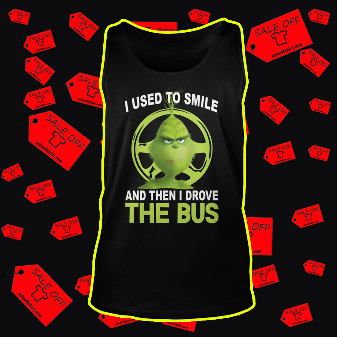 Grinch I used to smile and then I drove the bus tank top