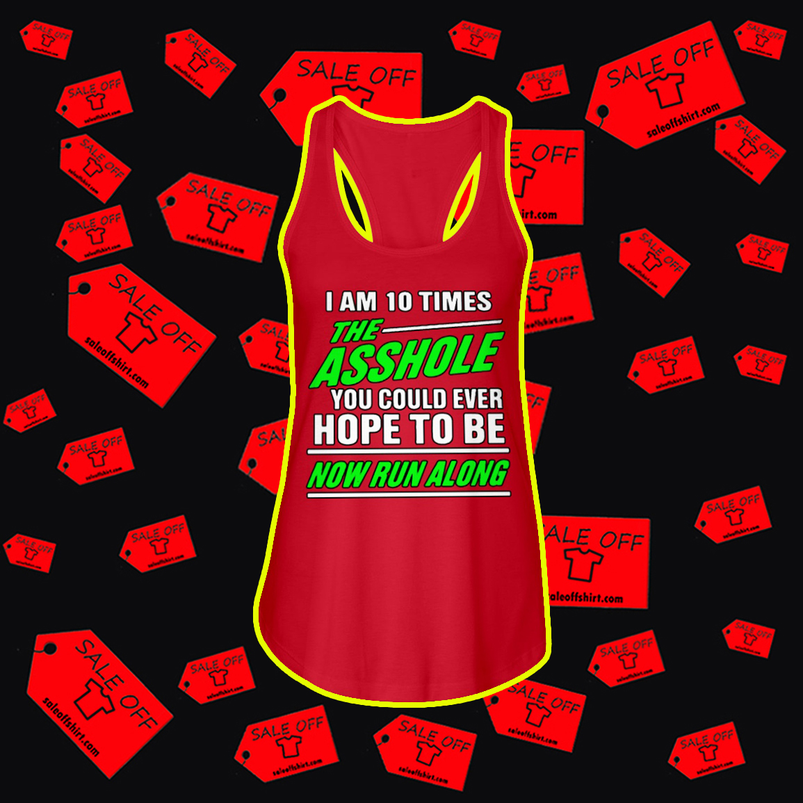 I Am 10 Times The Asshole You Could Ever Hope To Be Now Run Along tank top