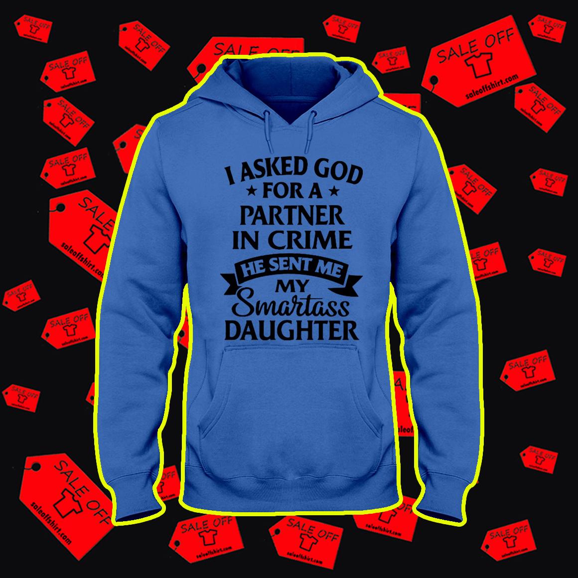 I Asked God For A Partner In Crime He Sent Me Smartass Daughter hoodie