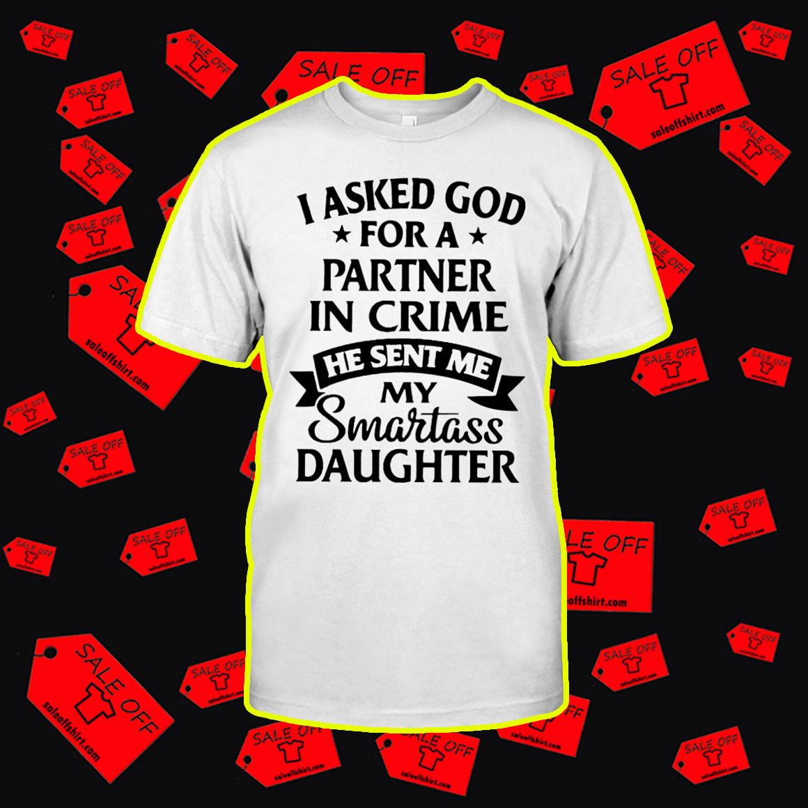 I Asked God For A Partner In Crime He Sent Me Smartass Daughter shirt