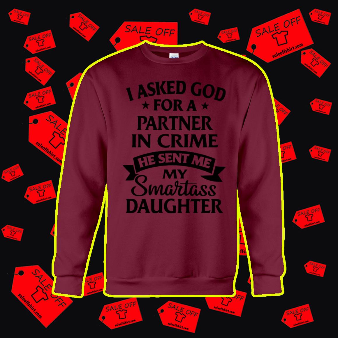 I Asked God For A Partner In Crime He Sent Me Smartass Daughter sweatshirt