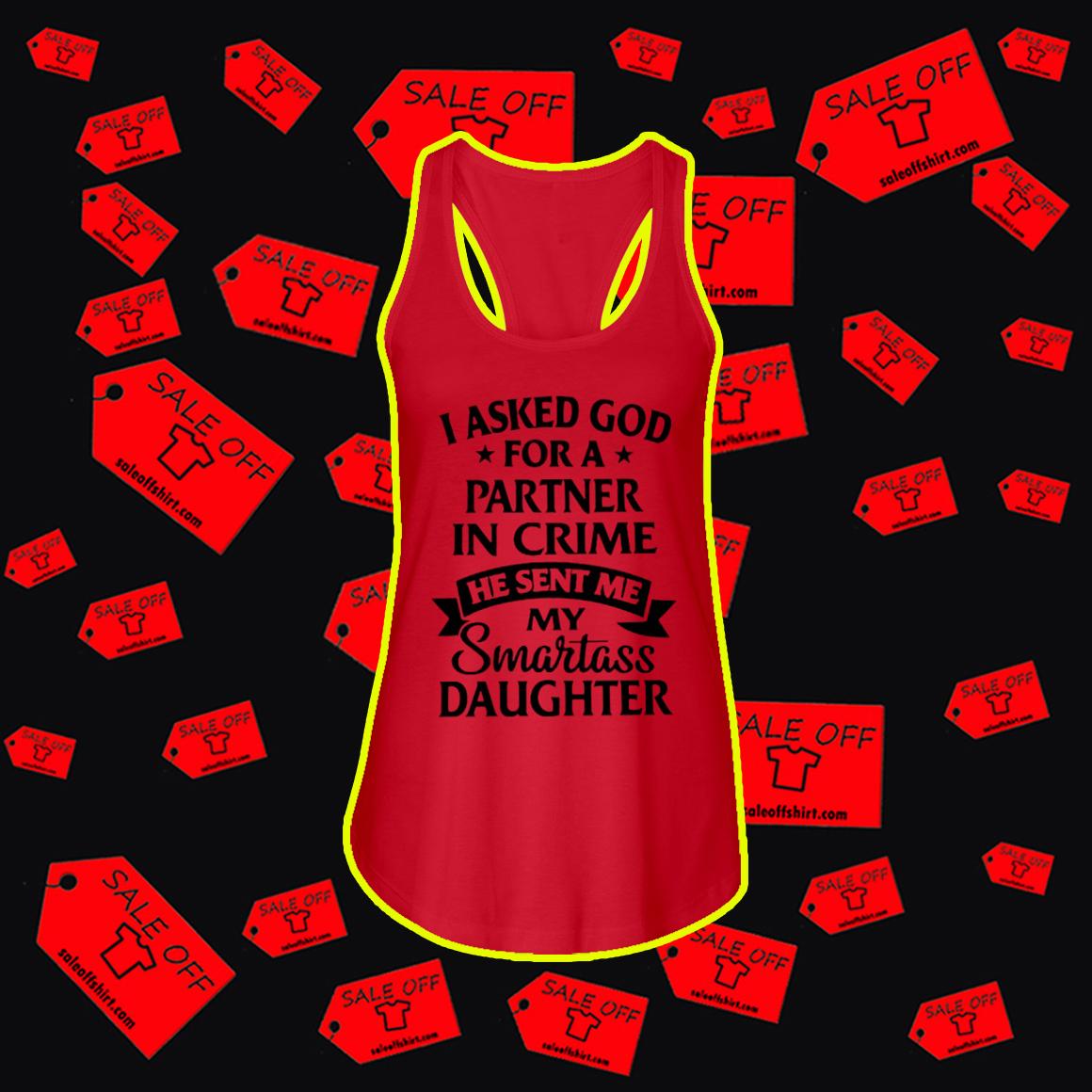 I Asked God For A Partner In Crime He Sent Me Smartass Daughter tank top