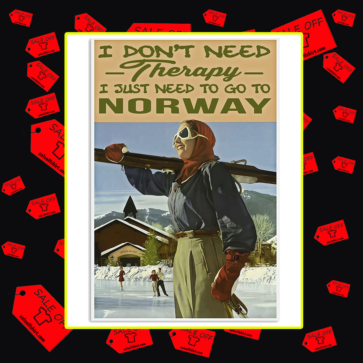 I Don't Need Therapy I Just Need To Go To Norway Poster- 11x17