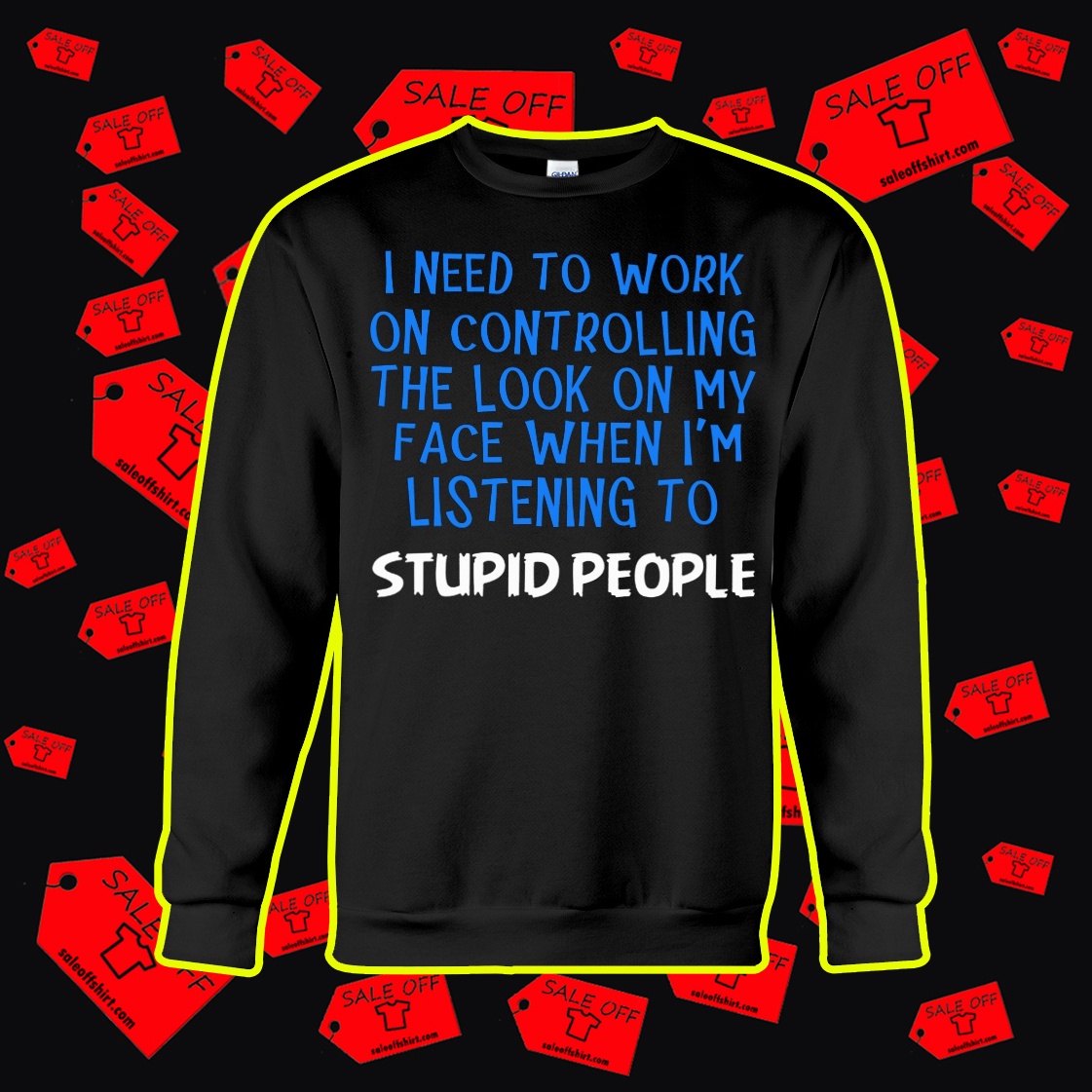 I Need To Work On Controlling The Look On My Face When I'm Listening To Stupid People crewneck sweatshirt