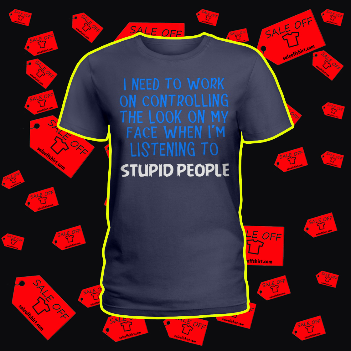 I Need To Work On Controlling The Look On My Face When I'm Listening To Stupid People lady shirt