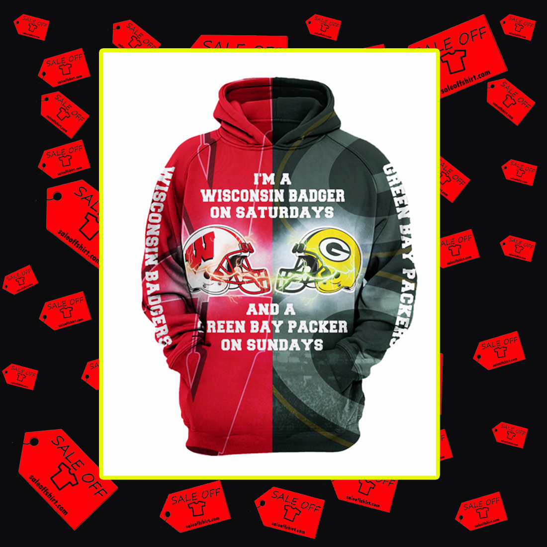 I'm a Wisconsin Badger on Saturdays and a Green Bay Packer on Sundays 3d hoodie