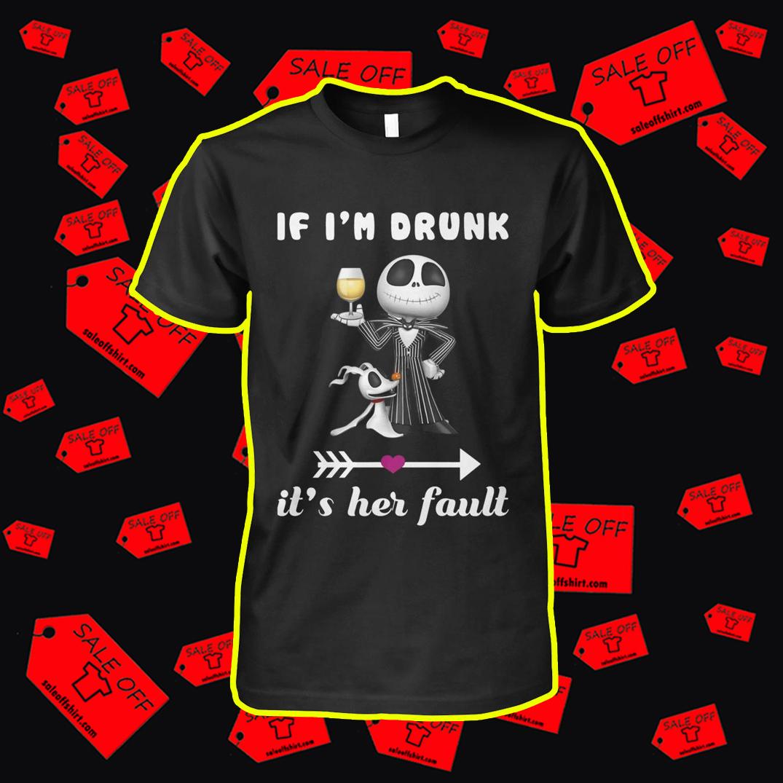 Jack Skellington If I'm Drunk It's Her Fault shirt