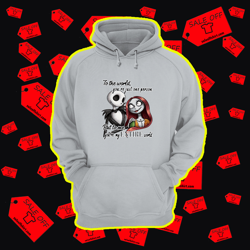 Jack and Sally To The World You're Just One Person But To Me You're My Entire World hoodie