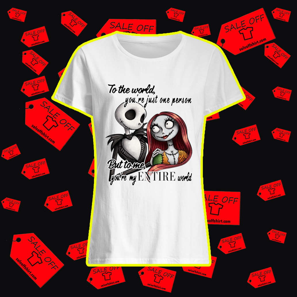 Jack and Sally To The World You're Just One Person But To Me You're My Entire World shirt