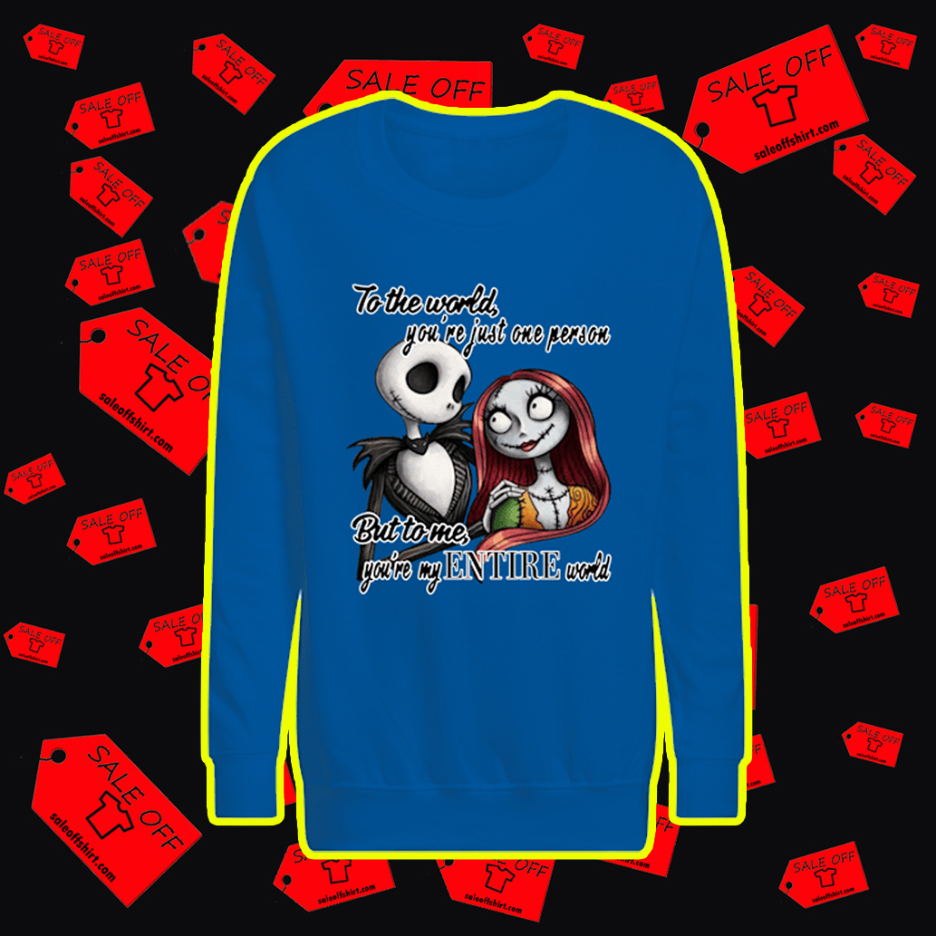 Jack and Sally To The World You're Just One Person But To Me You're My Entire World sweatshirt