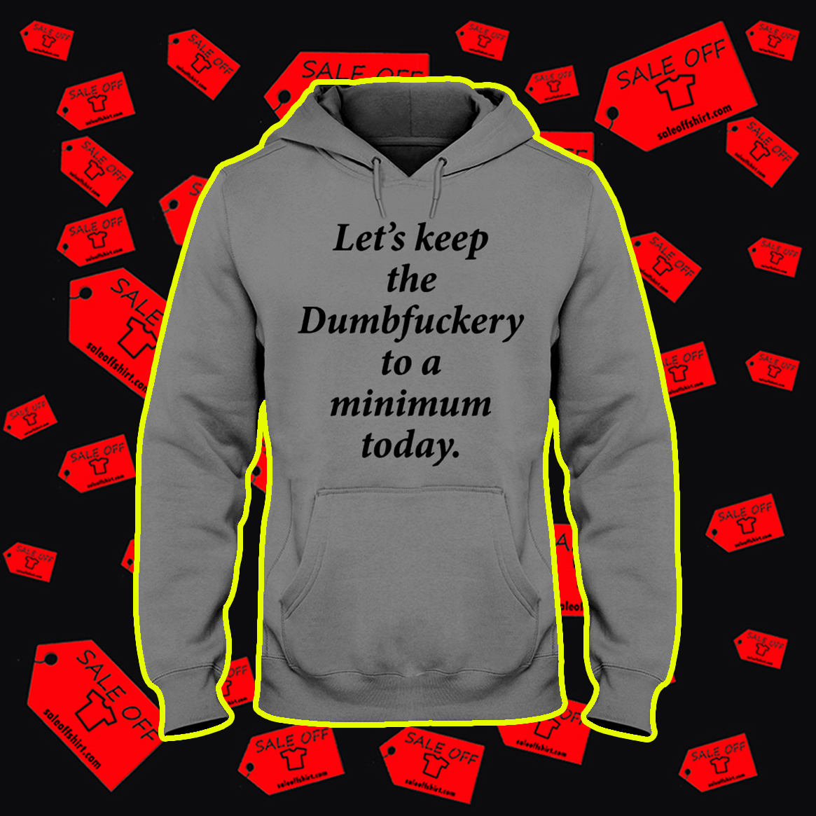 Let's Keep The Dumbfuckery To A Minimum Today hoodie