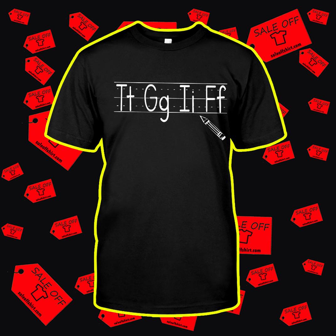 Tt Gg Ii Ff TGIF shirt