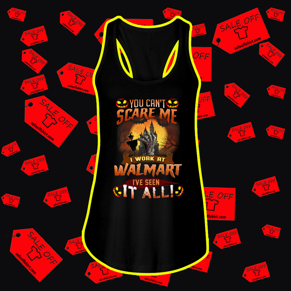 You can't scare me I work at walmart I've seen it all Halloween flowy tank