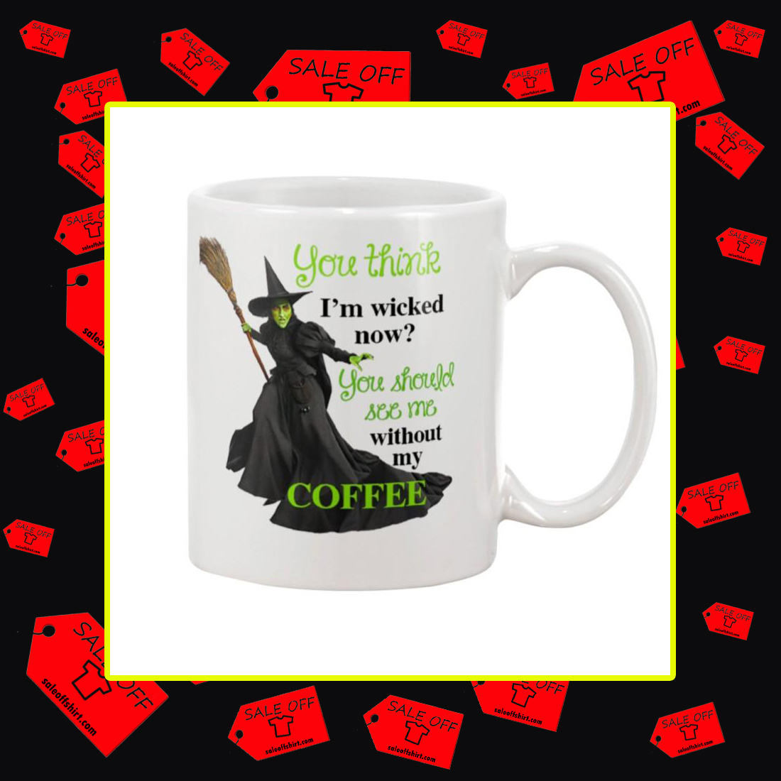 You think I'm wicked now you should see me without my coffee mug - white