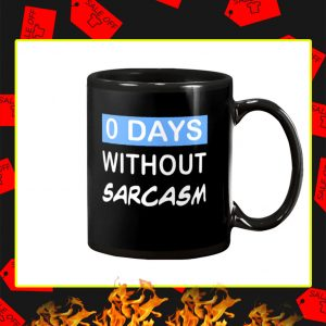0 Days Without Sarcasm Mug