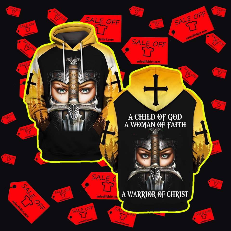 A Child Of God A Woman Of Faith A Warrior Of Christ 3d Hoodie