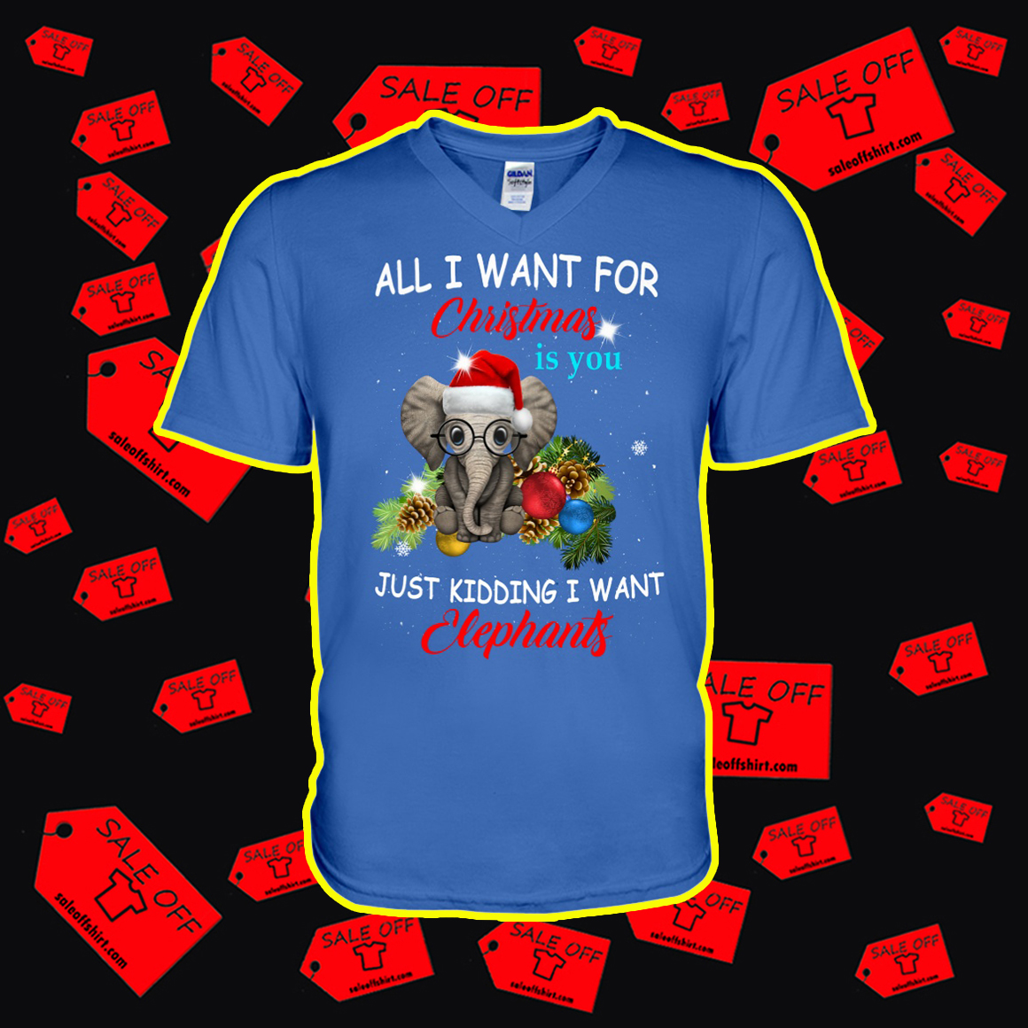 All I want for Christmas is you just kidding I want elephants v-neck