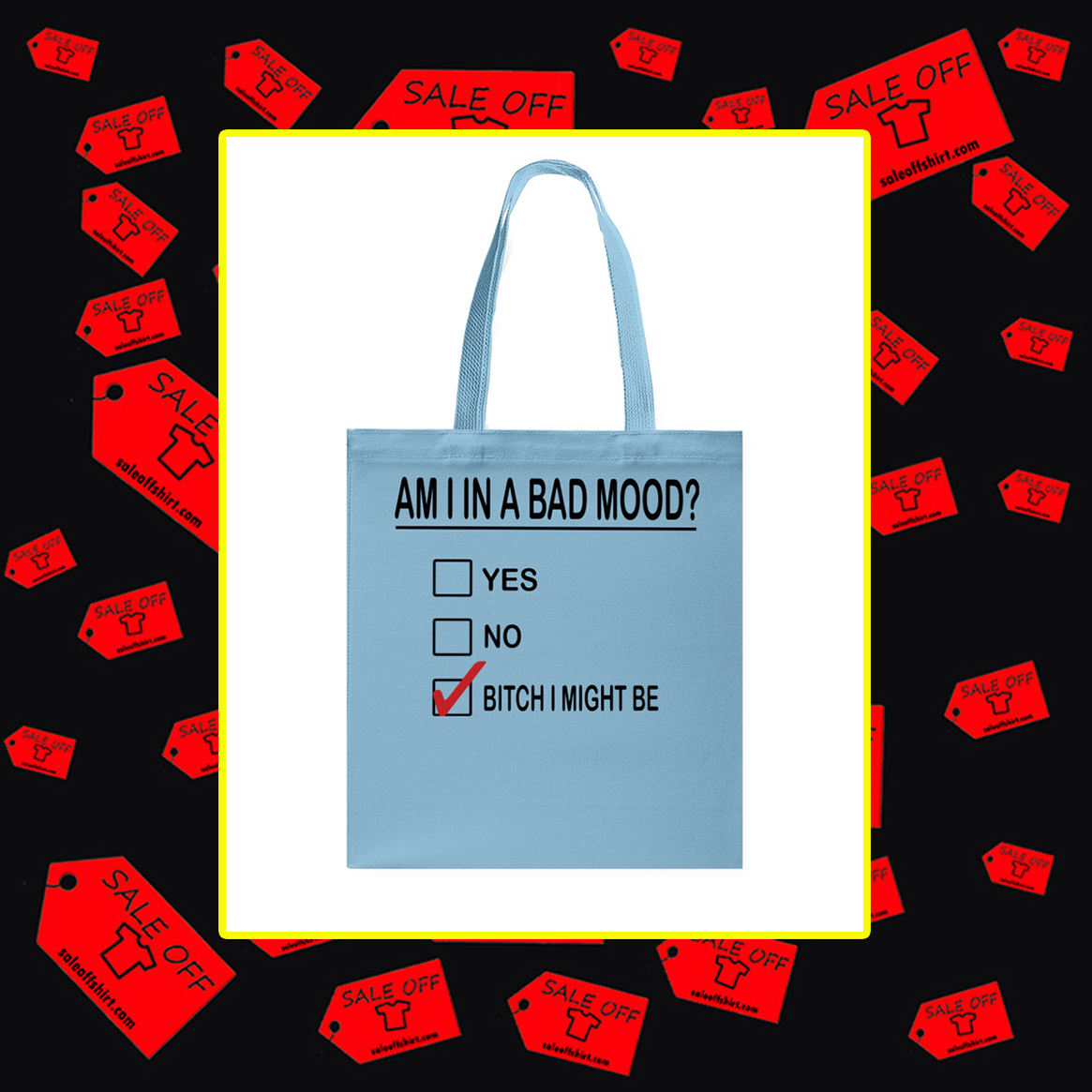 Am I in a bad mood bitch I might be tote bag- light blue