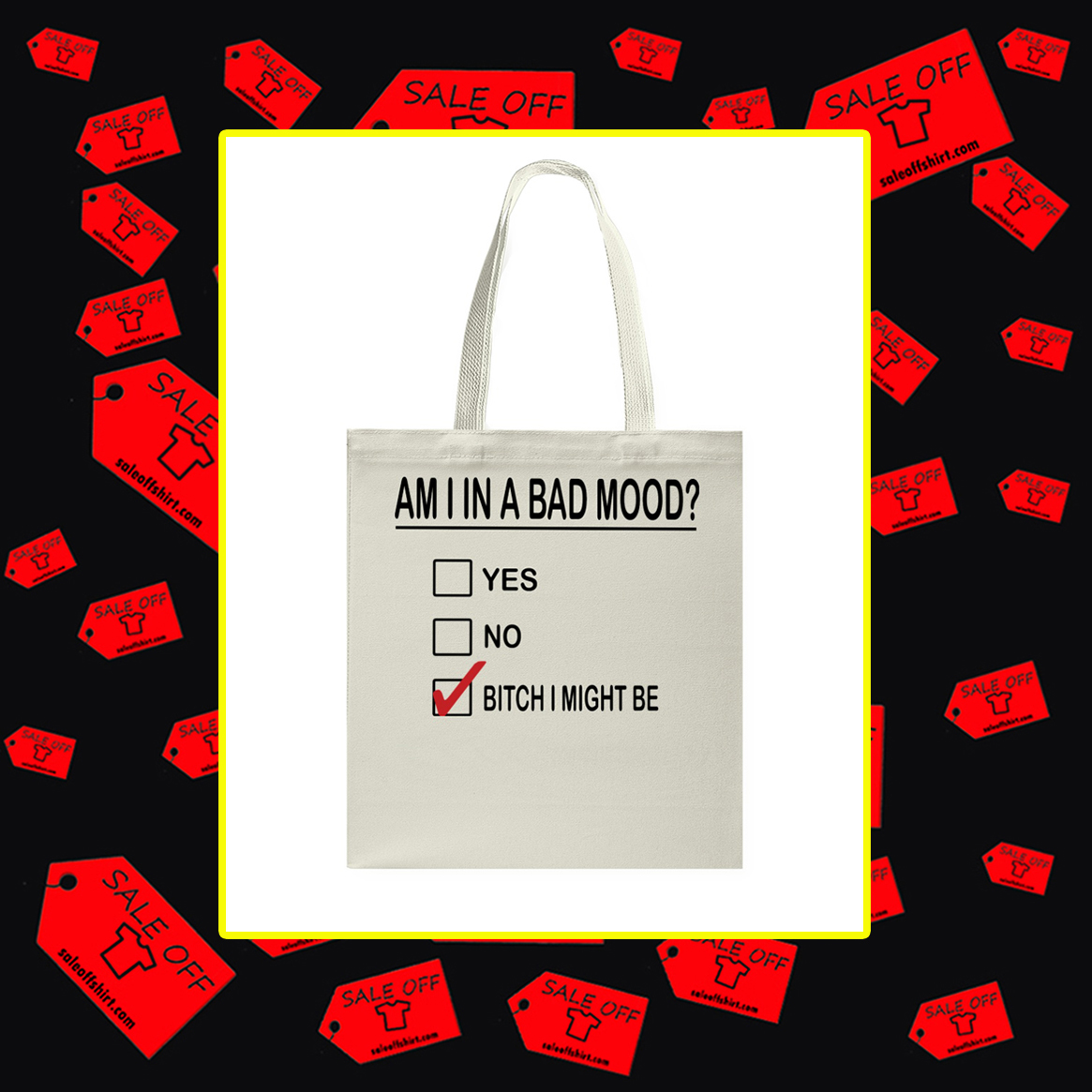 Am I in a bad mood bitch I might be tote bag