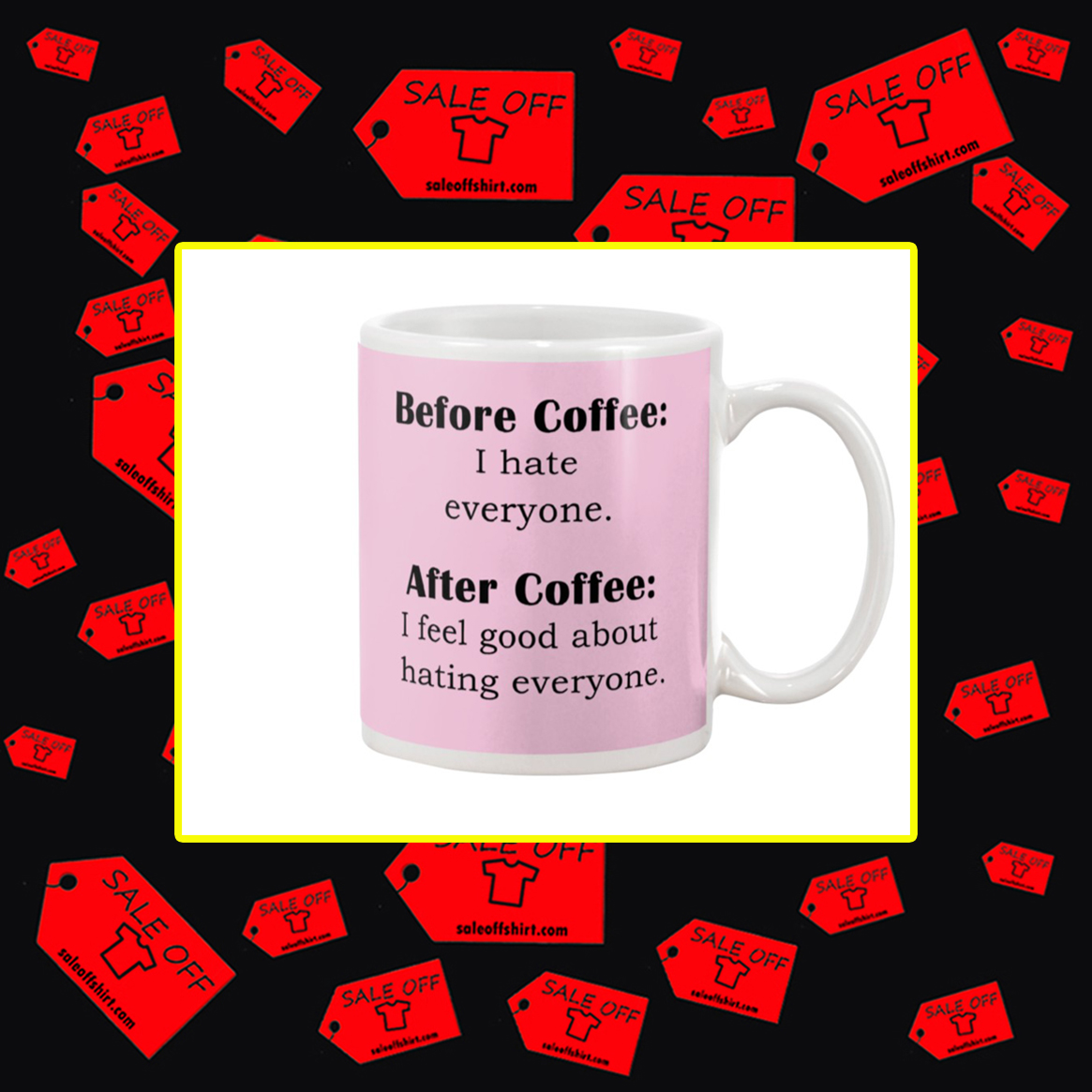 Before Coffee I Hate Everyone After Coffee I Fell Good About Hating Everyone Mug- classic pink