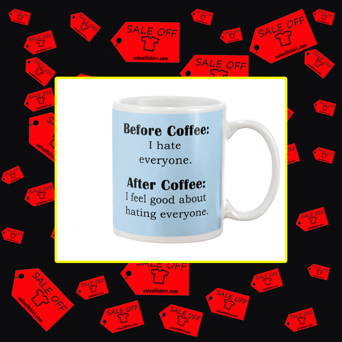 Before Coffee I Hate Everyone After Coffee I Fell Good About Hating Everyone Mug- light blue