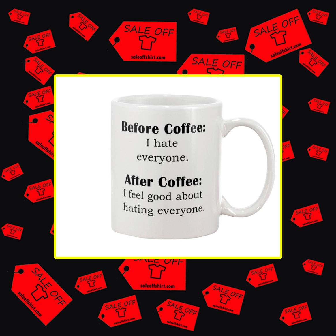 Before Coffee I Hate Everyone After Coffee I Fell Good About Hating Everyone Mug