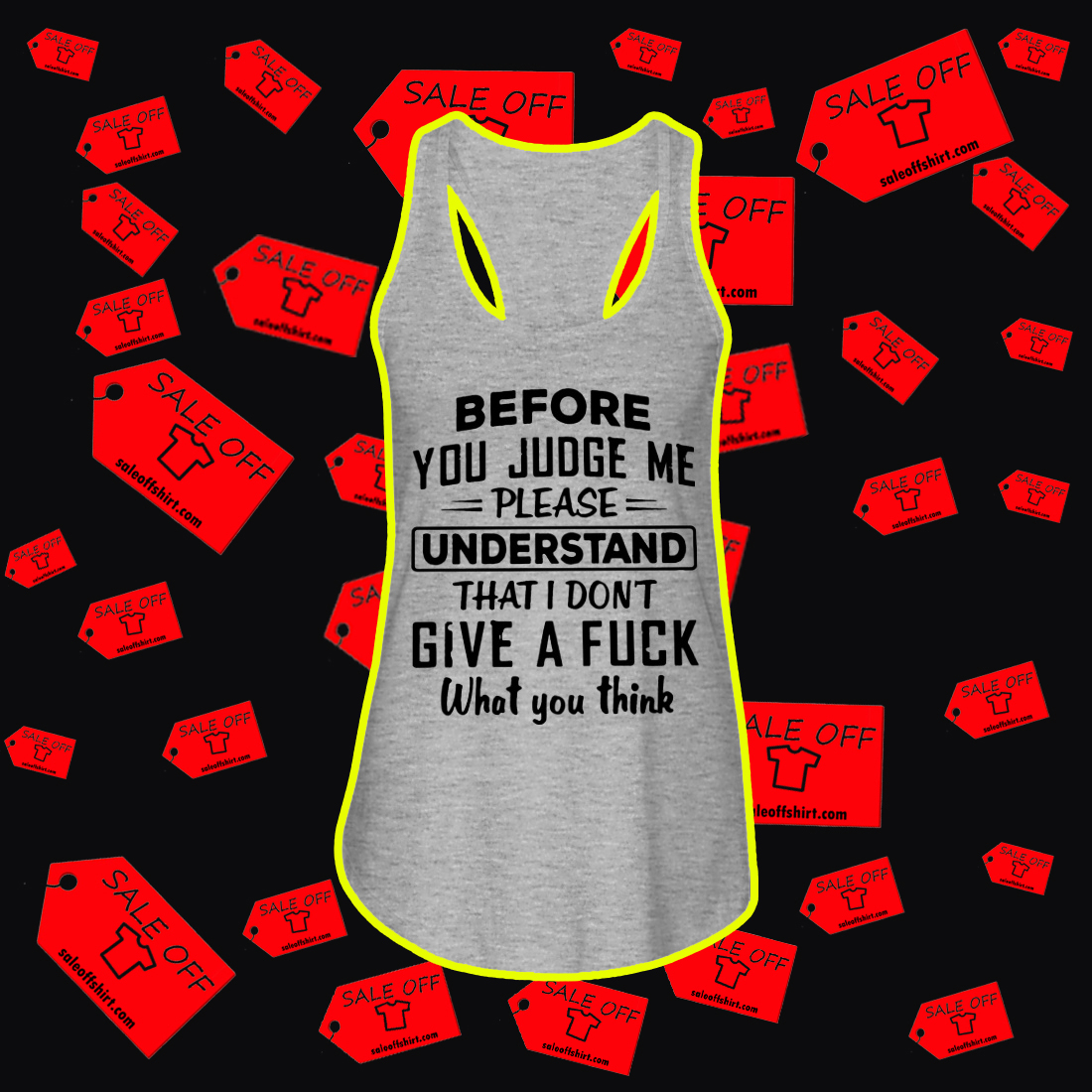 Before You Judge Me Please Understand That I Don't Give A Fuck What You Think flowy tank