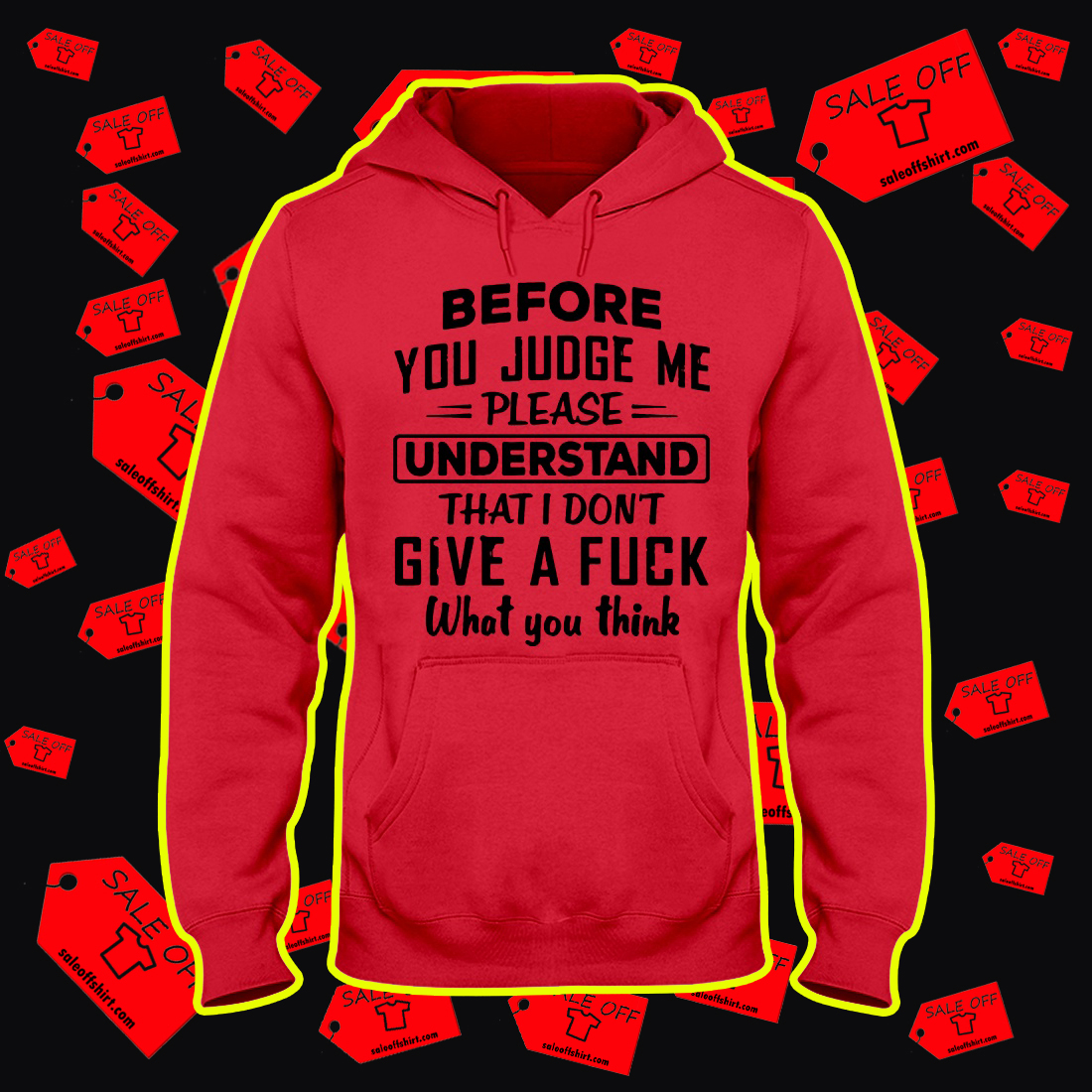 Before You Judge Me Please Understand That I Don't Give A Fuck What You Think hooded sweatshirt