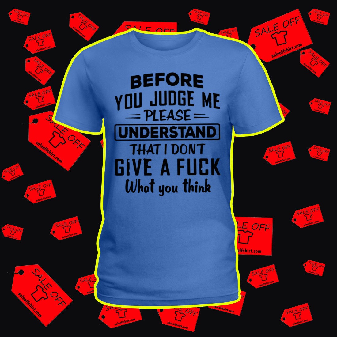Before You Judge Me Please Understand That I Don't Give A Fuck What You Think lady shirt