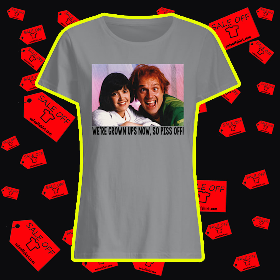 Drop Dead Fred We're Grown UPS Now So Piss Off lady shirt