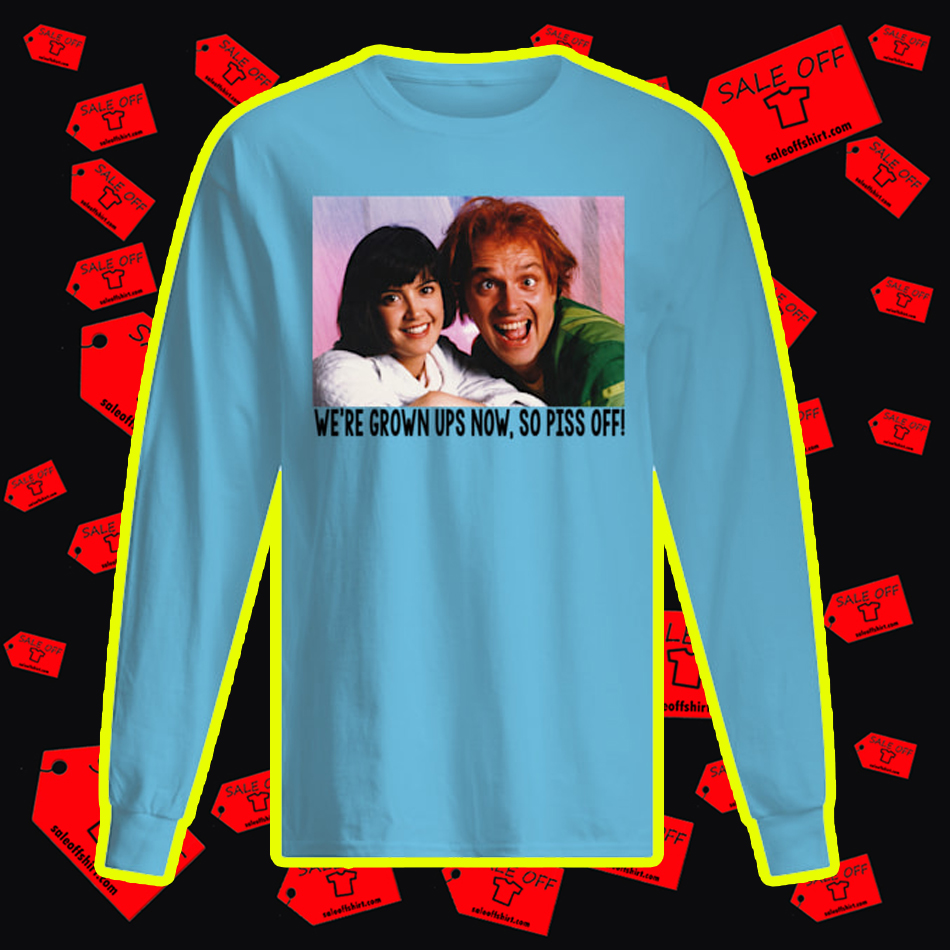 Drop Dead Fred We're Grown UPS Now So Piss Off long sleeve tee