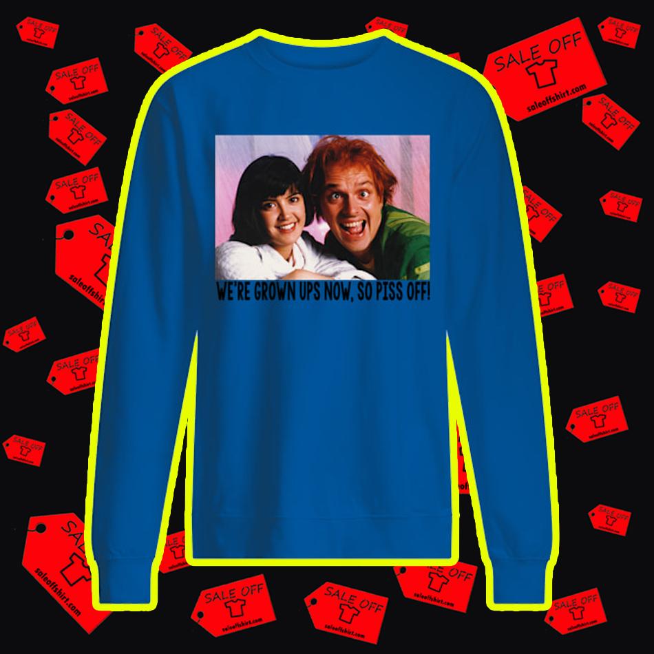 Drop Dead Fred We're Grown UPS Now So Piss Off sweatshirt