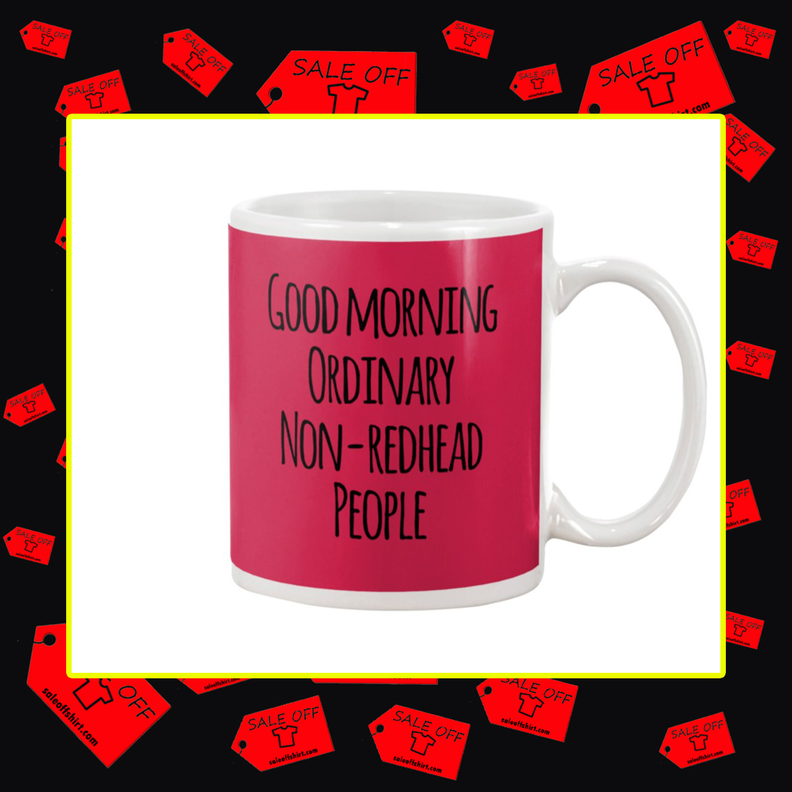 Good Morning Ordinary Non-Redhead People Mug- true red