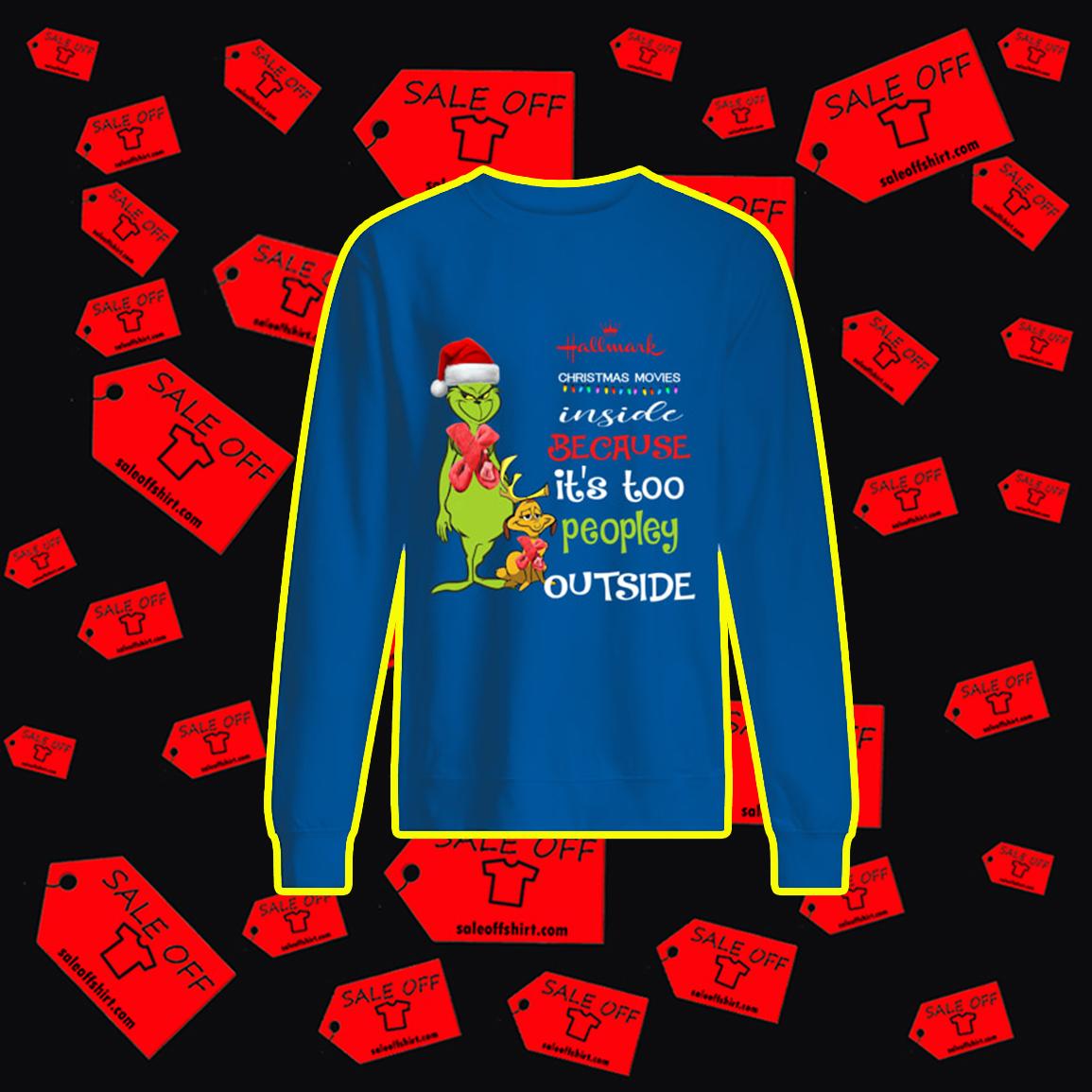 Grinch Hallmark Christmas Movies Inside Because It's Too Peopley Outside sweatshirt