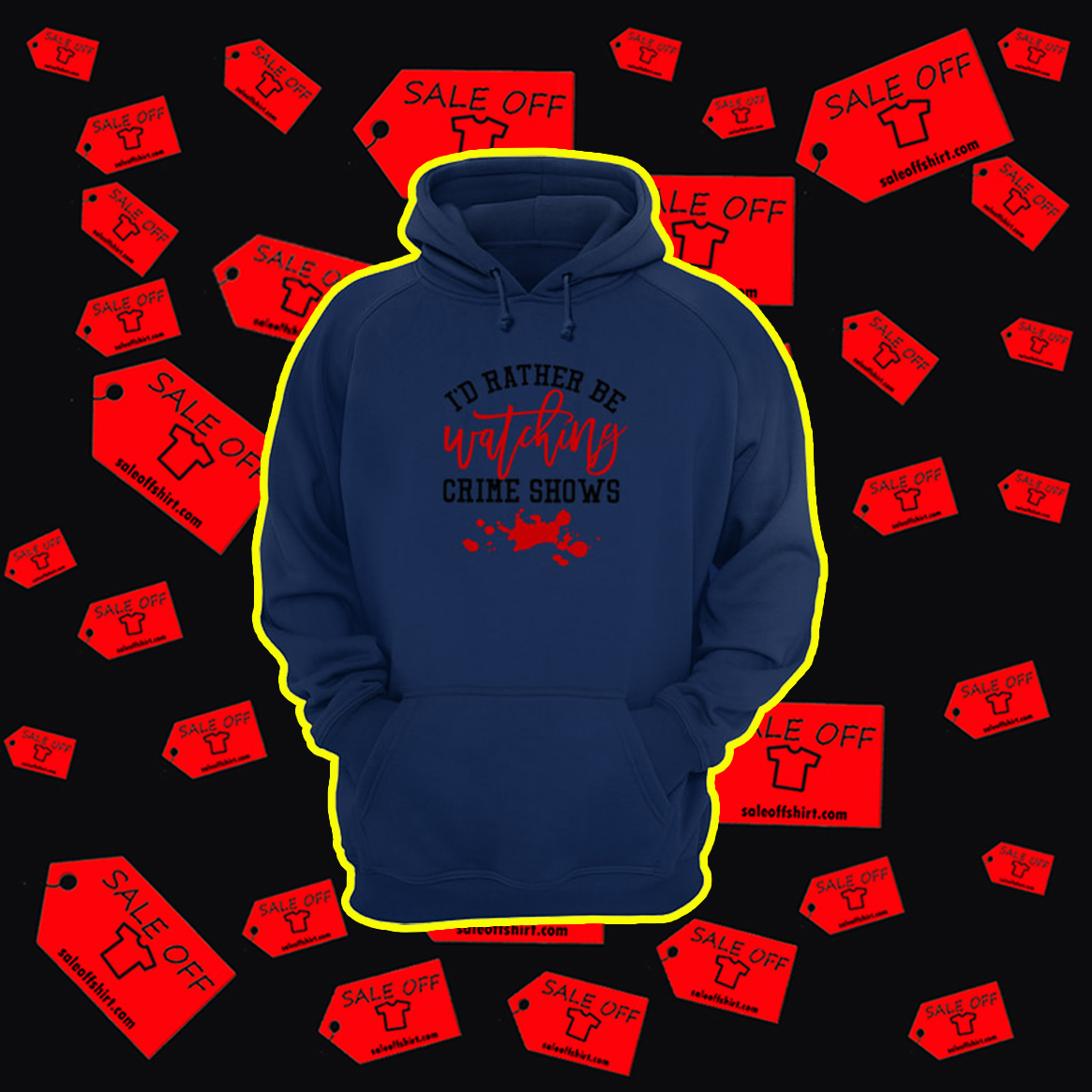 I'd Rather Be Watching Crime Shows hoodie