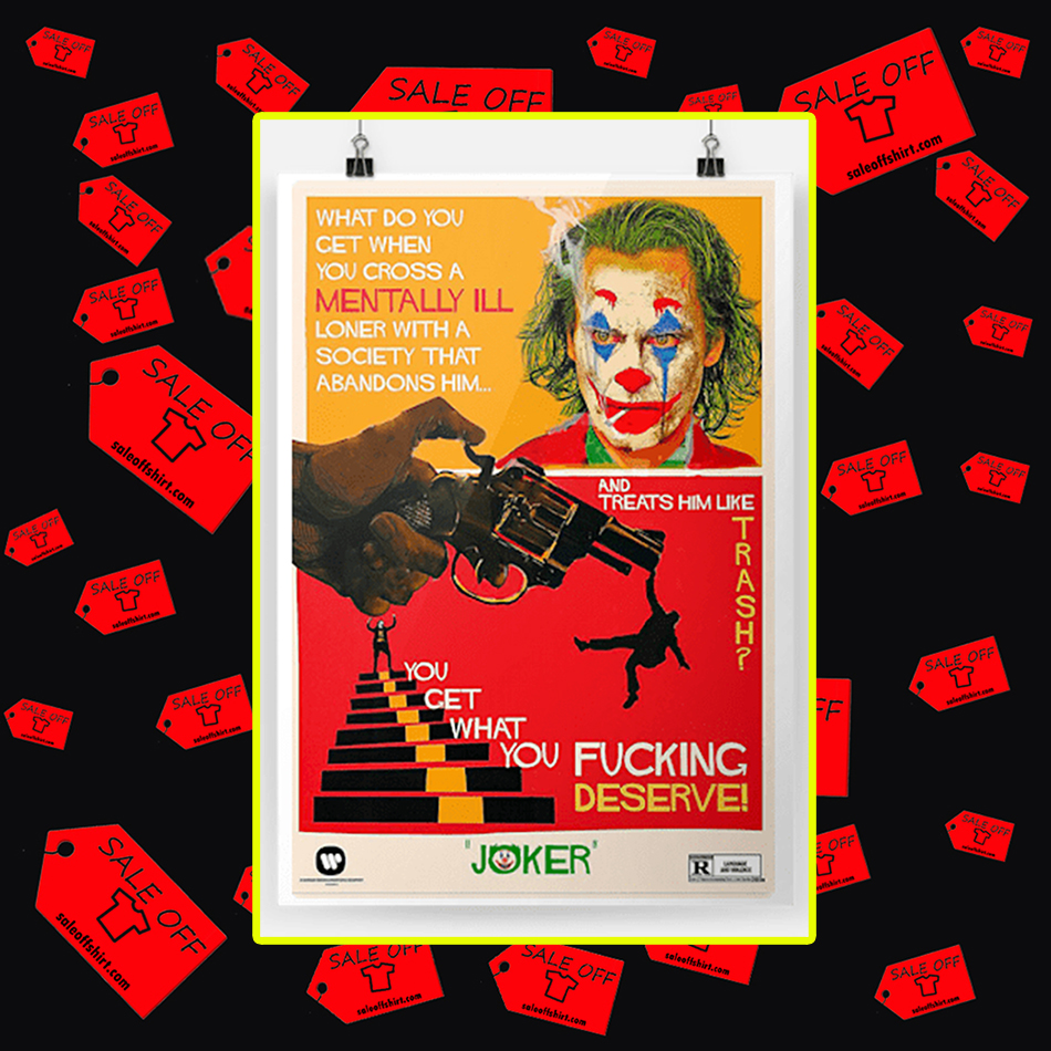 Joker What do you get when you cross a mentally ill loner with a society that abandons him poster-A1