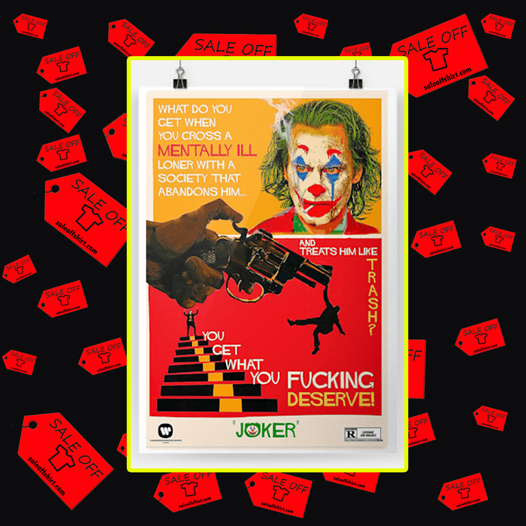 Joker What do you get when you cross a mentally ill loner with a society that abandons him poster-A2