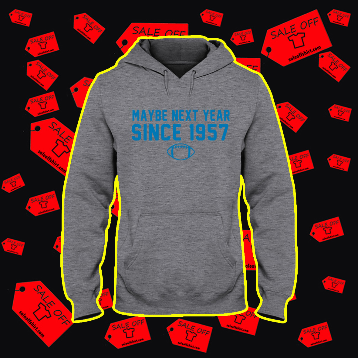 Maybe Next Year Since 1957 Football hoodie