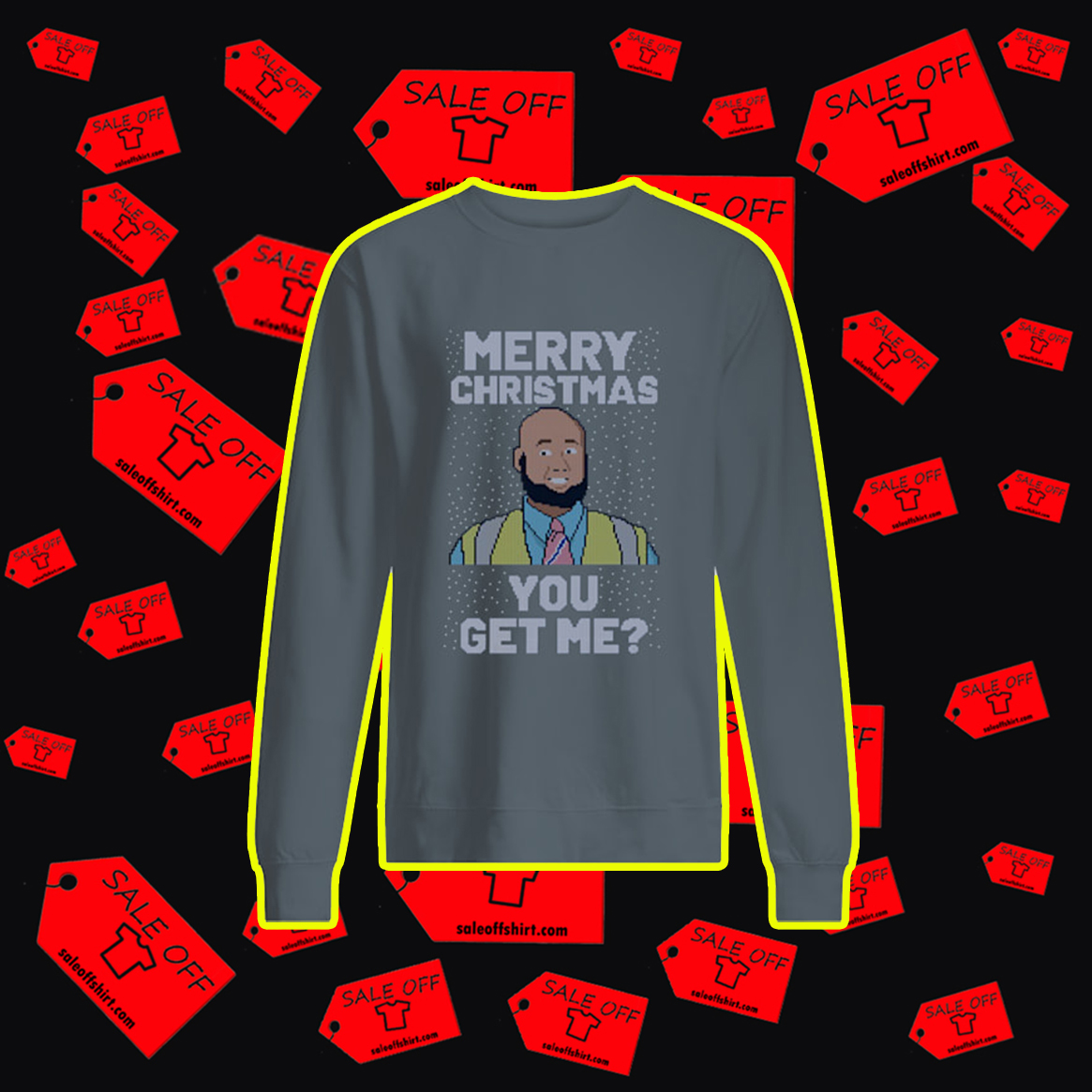 Merry Christmas You Get Me Ugly Sweater- grey